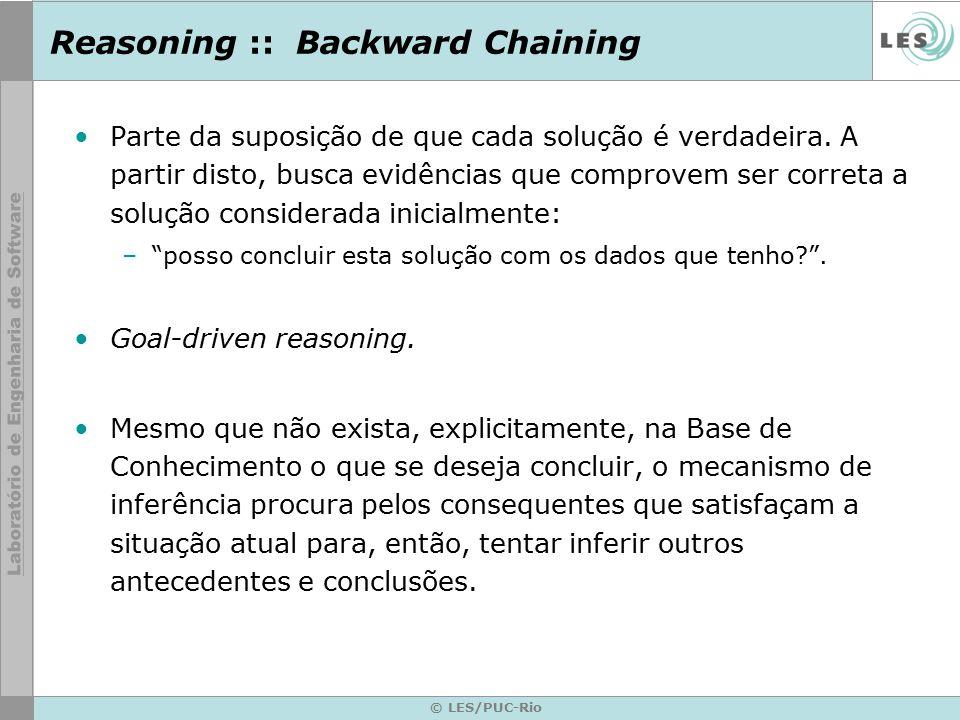 Reasoning :: Backward Chaining Parte da suposição de que cada solução é verdadeira. A partir disto, busca evidências que comprovem ser correta a soluç