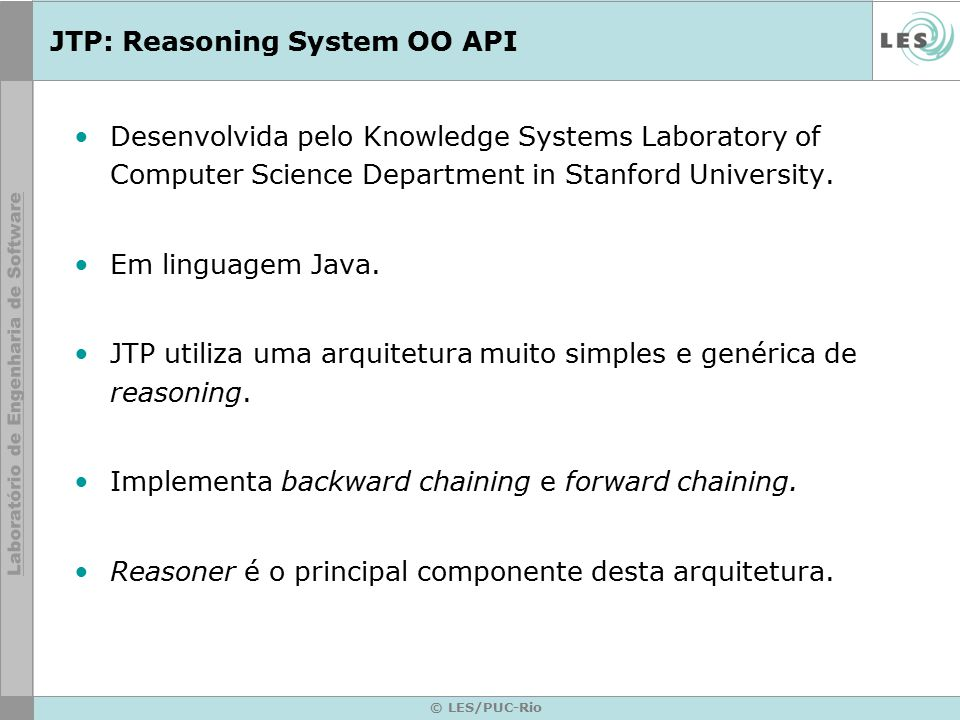 JTP: Reasoning System OO API Desenvolvida pelo Knowledge Systems Laboratory of Computer Science Department in Stanford University. Em linguagem Java.