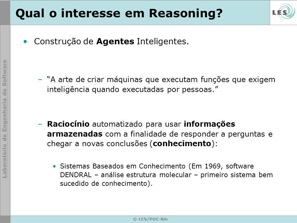"""© LES/PUC-Rio Qual o interesse em Reasoning? Construção de Agentes Inteligentes. –""""A arte de criar máquinas que executam funções que exigem inteligênc"""