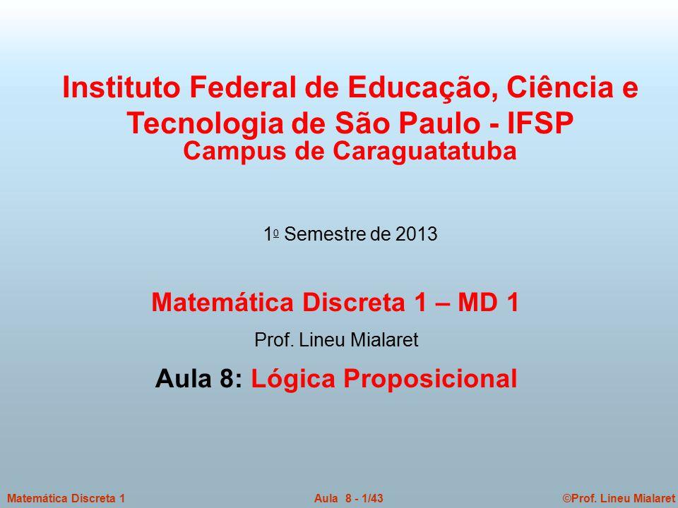 ©Prof. Lineu MialaretAula 8 - 1/43Matemática Discreta 1 Instituto Federal de Educação, Ciência e Tecnologia de São Paulo - IFSP Campus de Caraguatatub