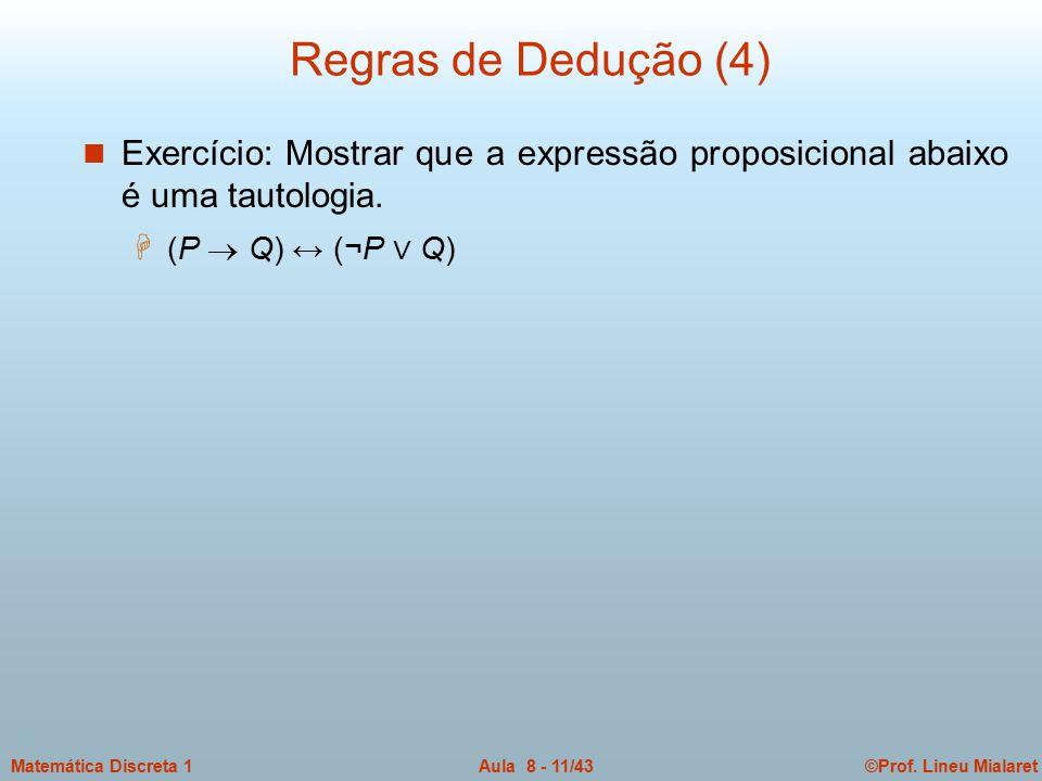 ©Prof. Lineu MialaretAula 8 - 11/43Matemática Discreta 1 Regras de Dedução (4) n Exercício: Mostrar que a expressão proposicional abaixo é uma tautolo