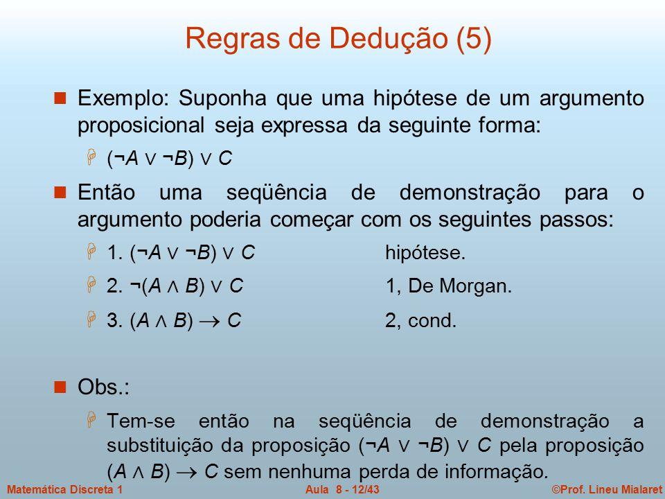 ©Prof. Lineu MialaretAula 8 - 12/43Matemática Discreta 1 Regras de Dedução (5) n Exemplo: Suponha que uma hipótese de um argumento proposicional seja