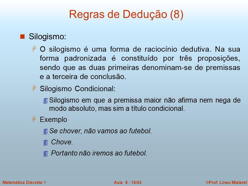 ©Prof. Lineu MialaretAula 8 - 15/43Matemática Discreta 1 Regras de Dedução (8) n Silogismo: H O silogismo é uma forma de raciocínio dedutiva. Na sua f