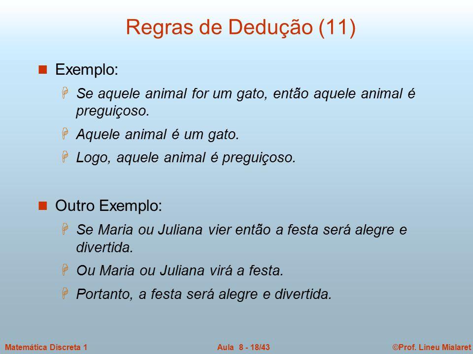 ©Prof. Lineu MialaretAula 8 - 18/43Matemática Discreta 1 Regras de Dedução (11) n Exemplo: H Se aquele animal for um gato, então aquele animal é pregu