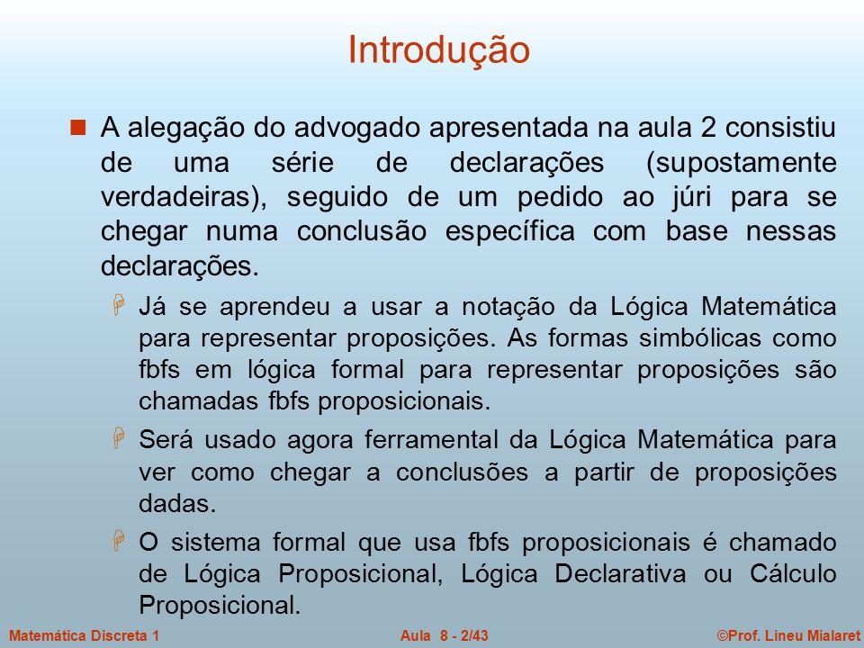 ©Prof. Lineu MialaretAula 8 - 2/43Matemática Discreta 1 Introdução n A alegação do advogado apresentada na aula 2 consistiu de uma série de declaraçõe