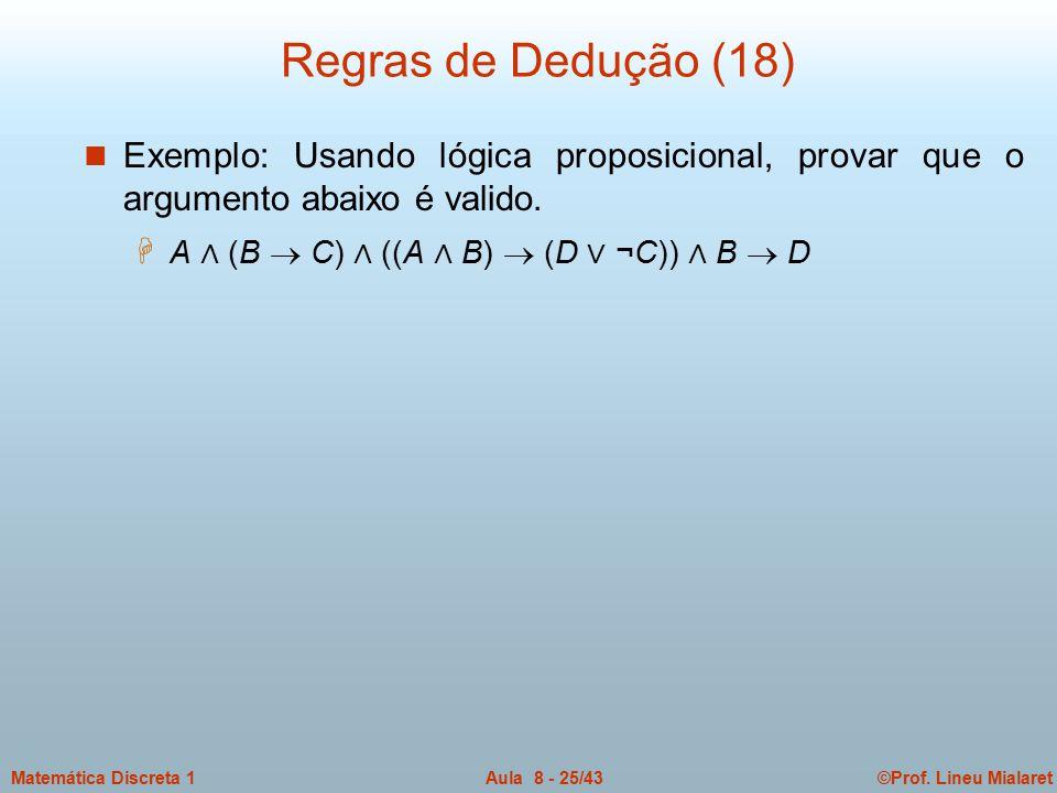 ©Prof. Lineu MialaretAula 8 - 25/43Matemática Discreta 1 Regras de Dedução (18) n Exemplo: Usando lógica proposicional, provar que o argumento abaixo