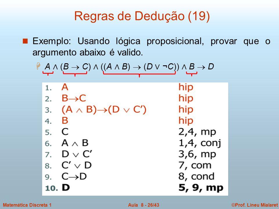 ©Prof. Lineu MialaretAula 8 - 26/43Matemática Discreta 1 Regras de Dedução (19) n Exemplo: Usando lógica proposicional, provar que o argumento abaixo