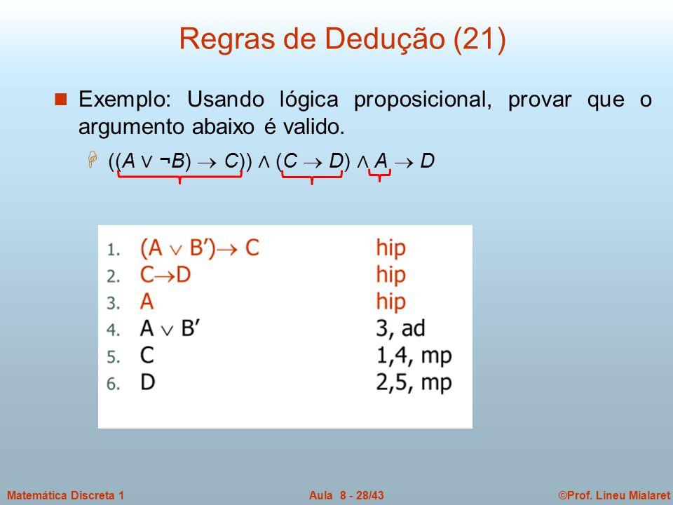 ©Prof. Lineu MialaretAula 8 - 28/43Matemática Discreta 1 Regras de Dedução (21) n Exemplo: Usando lógica proposicional, provar que o argumento abaixo