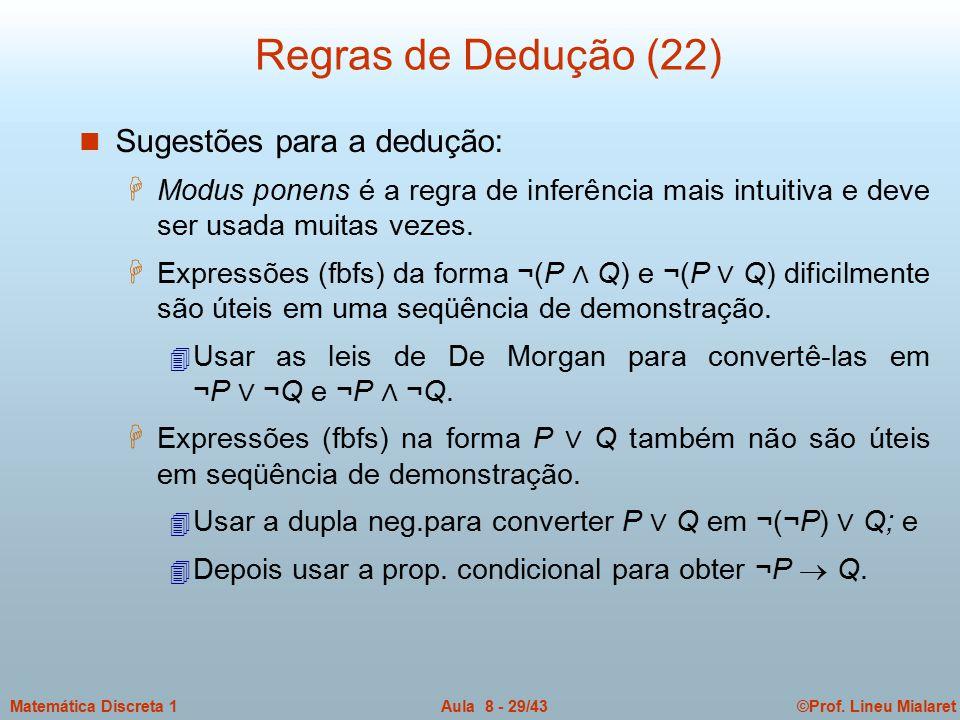©Prof. Lineu MialaretAula 8 - 29/43Matemática Discreta 1 Regras de Dedução (22) n Sugestões para a dedução: H Modus ponens é a regra de inferência mai