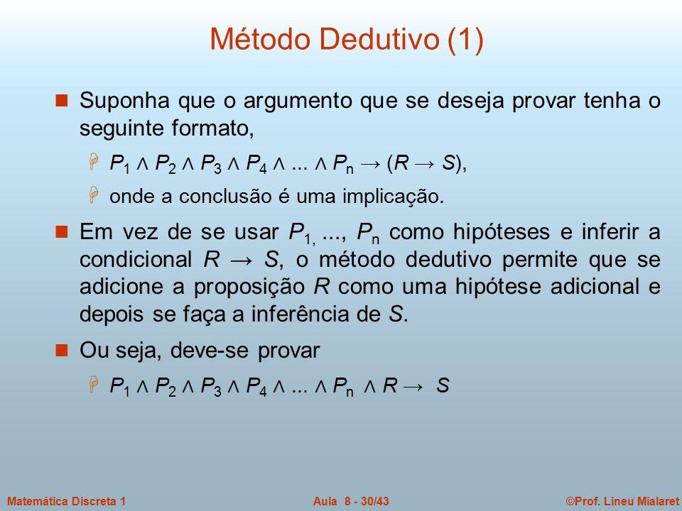 ©Prof. Lineu MialaretAula 8 - 30/43Matemática Discreta 1 Método Dedutivo (1) n Suponha que o argumento que se deseja provar tenha o seguinte formato,