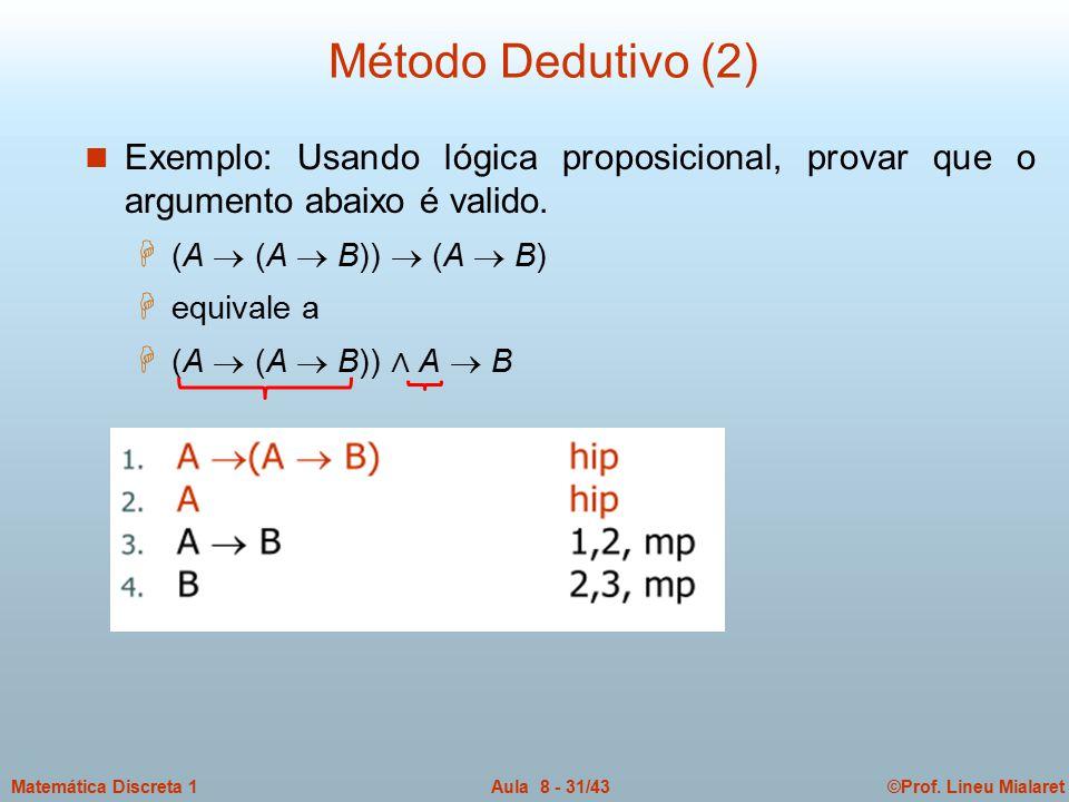 ©Prof. Lineu MialaretAula 8 - 31/43Matemática Discreta 1 n Exemplo: Usando lógica proposicional, provar que o argumento abaixo é valido. H (A  (A  B