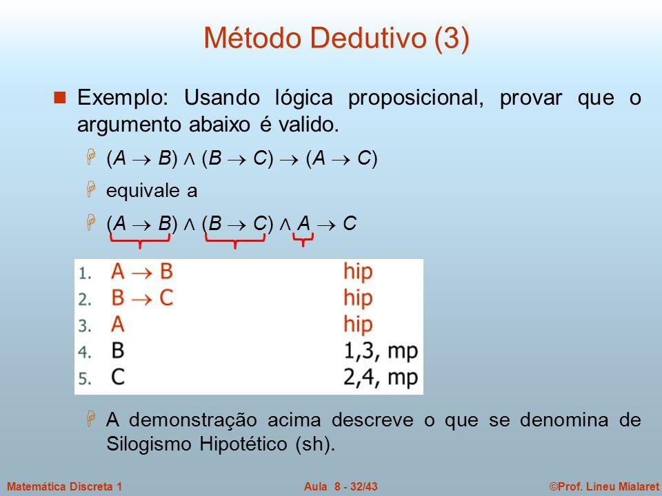 ©Prof. Lineu MialaretAula 8 - 32/43Matemática Discreta 1 n Exemplo: Usando lógica proposicional, provar que o argumento abaixo é valido. H (A  B) ∧ (