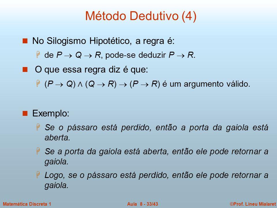 ©Prof. Lineu MialaretAula 8 - 33/43Matemática Discreta 1 n No Silogismo Hipotético, a regra é: H de P  Q  R, pode-se deduzir P  R. n O que essa reg
