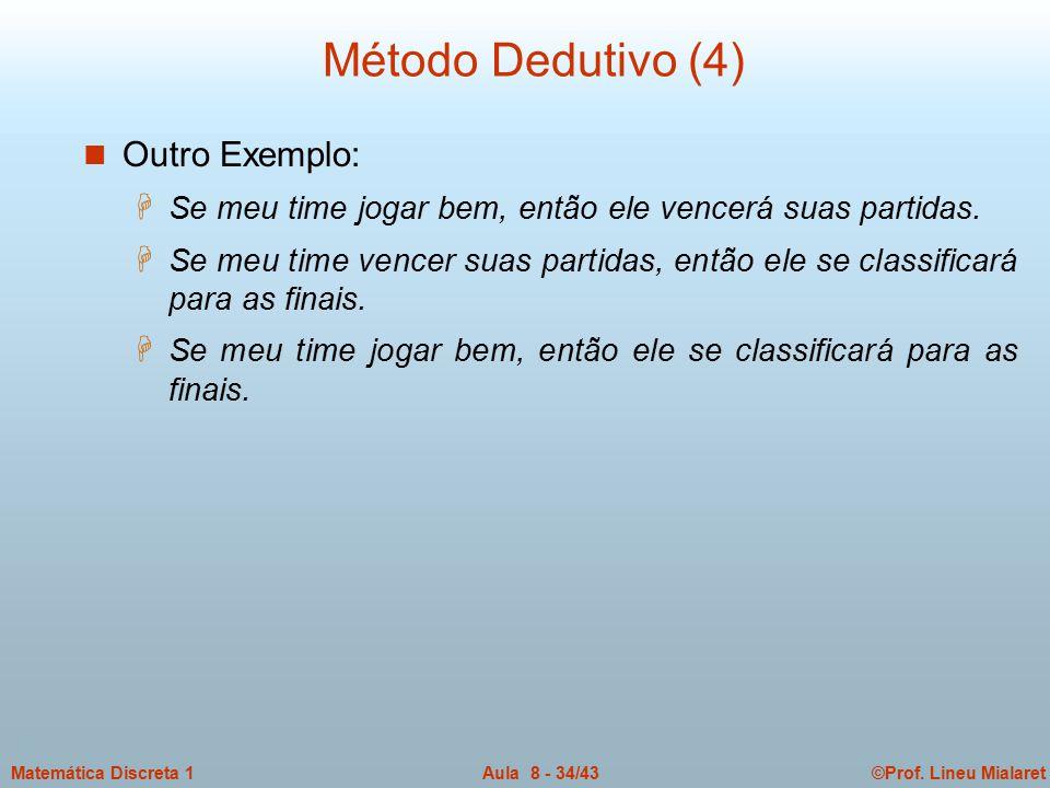 ©Prof. Lineu MialaretAula 8 - 34/43Matemática Discreta 1 n Outro Exemplo: H Se meu time jogar bem, então ele vencerá suas partidas. H Se meu time venc
