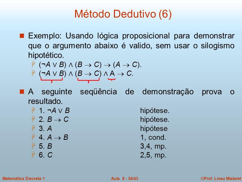 ©Prof. Lineu MialaretAula 8 - 36/43Matemática Discreta 1 n Exemplo: Usando lógica proposicional para demonstrar que o argumento abaixo é valido, sem u