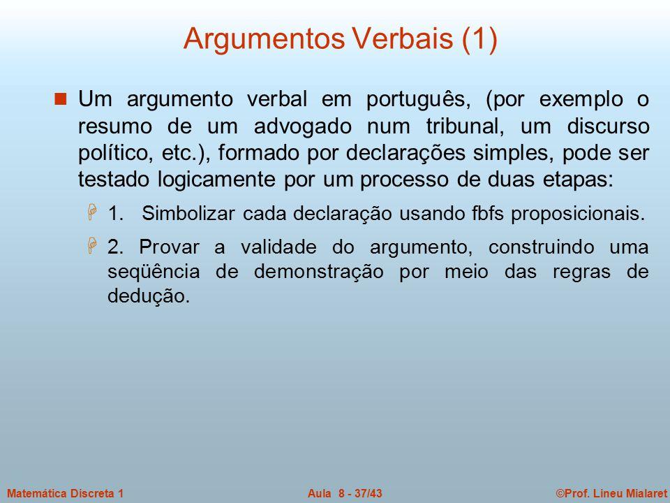 ©Prof. Lineu MialaretAula 8 - 37/43Matemática Discreta 1 Argumentos Verbais (1) n Um argumento verbal em português, (por exemplo o resumo de um advoga