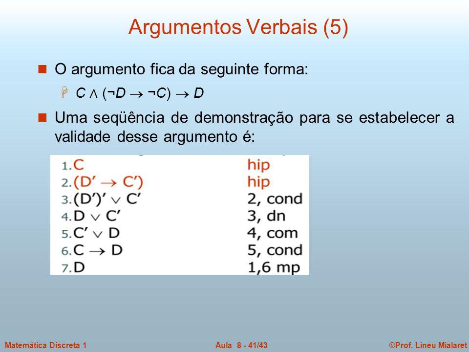©Prof. Lineu MialaretAula 8 - 41/43Matemática Discreta 1 Argumentos Verbais (5) n O argumento fica da seguinte forma: H C ∧ (¬D  ¬C)  D n Uma seqüên
