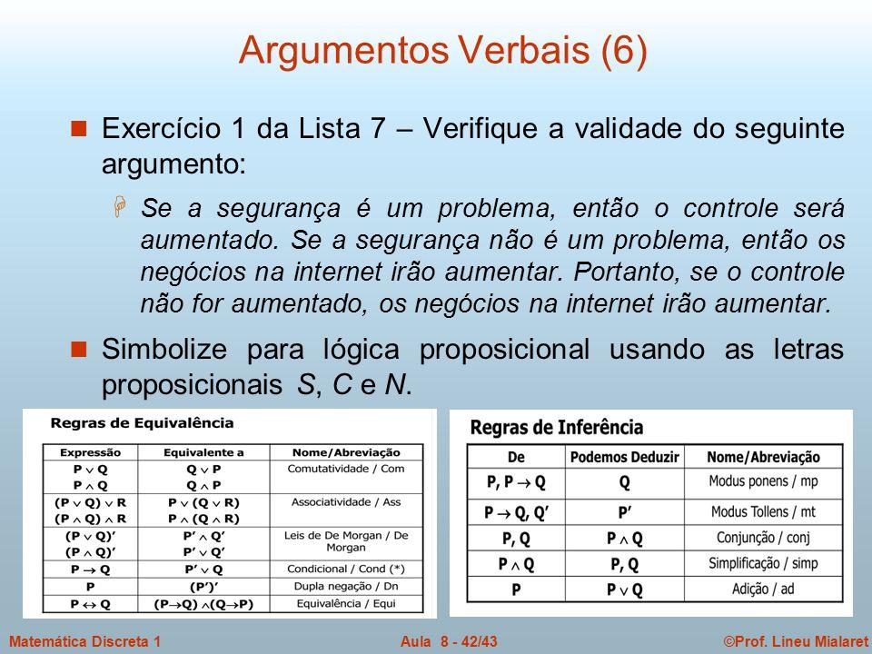 ©Prof. Lineu MialaretAula 8 - 42/43Matemática Discreta 1 Argumentos Verbais (6) n Exercício 1 da Lista 7 – Verifique a validade do seguinte argumento: