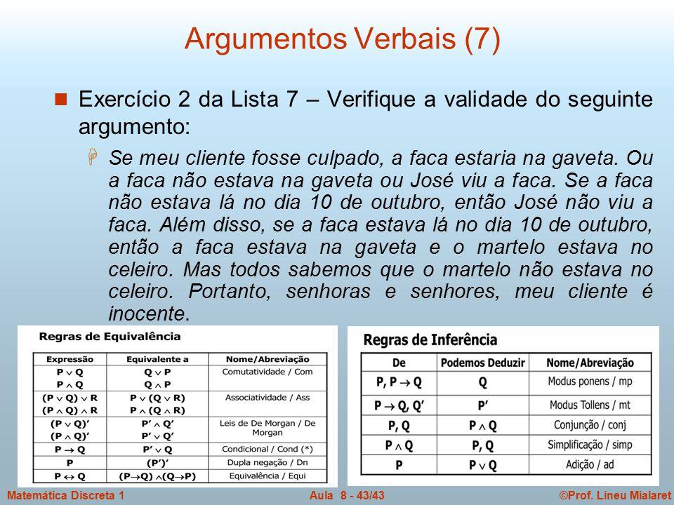 ©Prof. Lineu MialaretAula 8 - 43/43Matemática Discreta 1 Argumentos Verbais (7) n Exercício 2 da Lista 7 – Verifique a validade do seguinte argumento:
