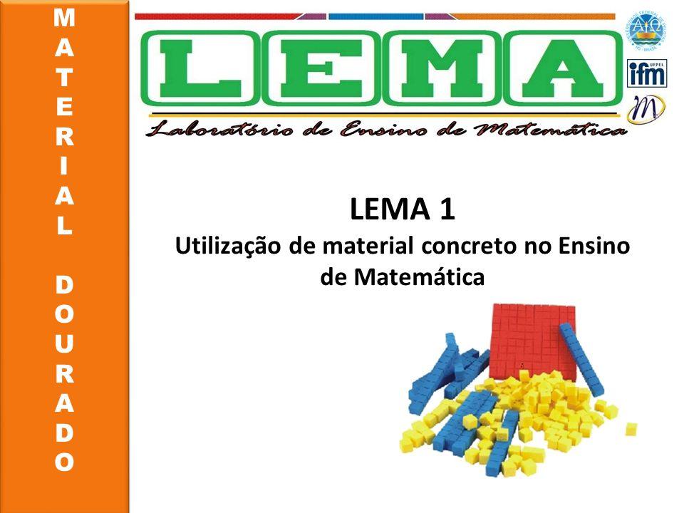 MATERIALDOURADOMATERIALDOURADO MATERIALDOURADOMATERIALDOURADO LEMA 1 Utilização de material concreto no Ensino de Matemática