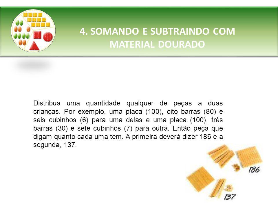 4. SOMANDO E SUBTRAINDO COM MATERIAL DOURADO Distribua uma quantidade qualquer de peças a duas crianças. Por exemplo, uma placa (100), oito barras (80