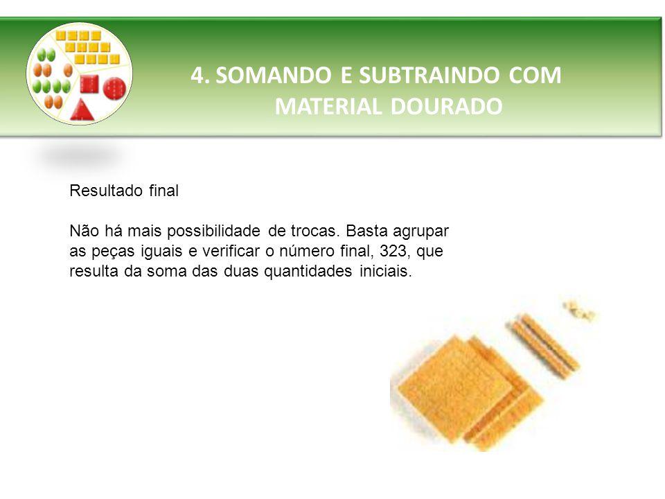 4.SOMANDO E SUBTRAINDO COM MATERIAL DOURADO Resultado final Não há mais possibilidade de trocas.