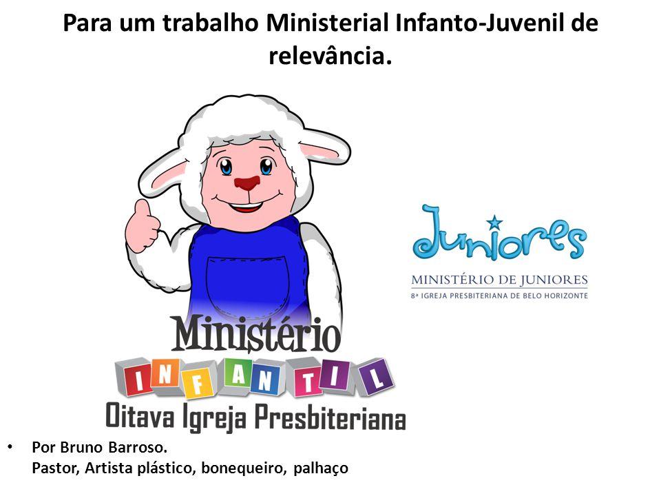 Para um trabalho Ministerial Infanto-Juvenil de relevância. Por Bruno Barroso. Pastor, Artista plástico, bonequeiro, palhaço