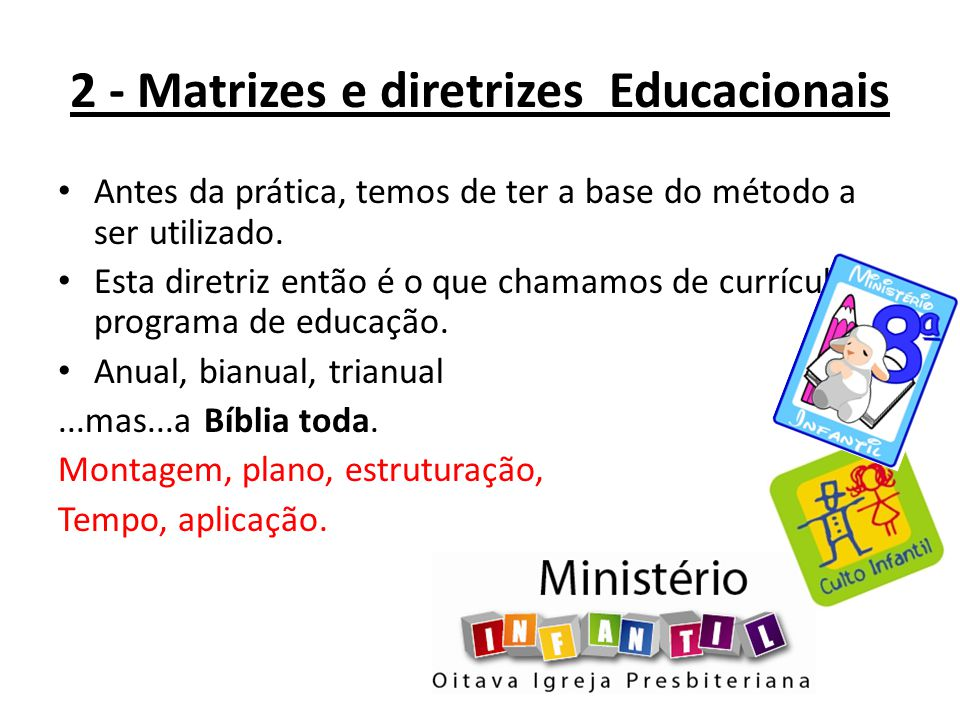 2 - Matrizes e diretrizes Educacionais Antes da prática, temos de ter a base do método a ser utilizado. Esta diretriz então é o que chamamos de curríc