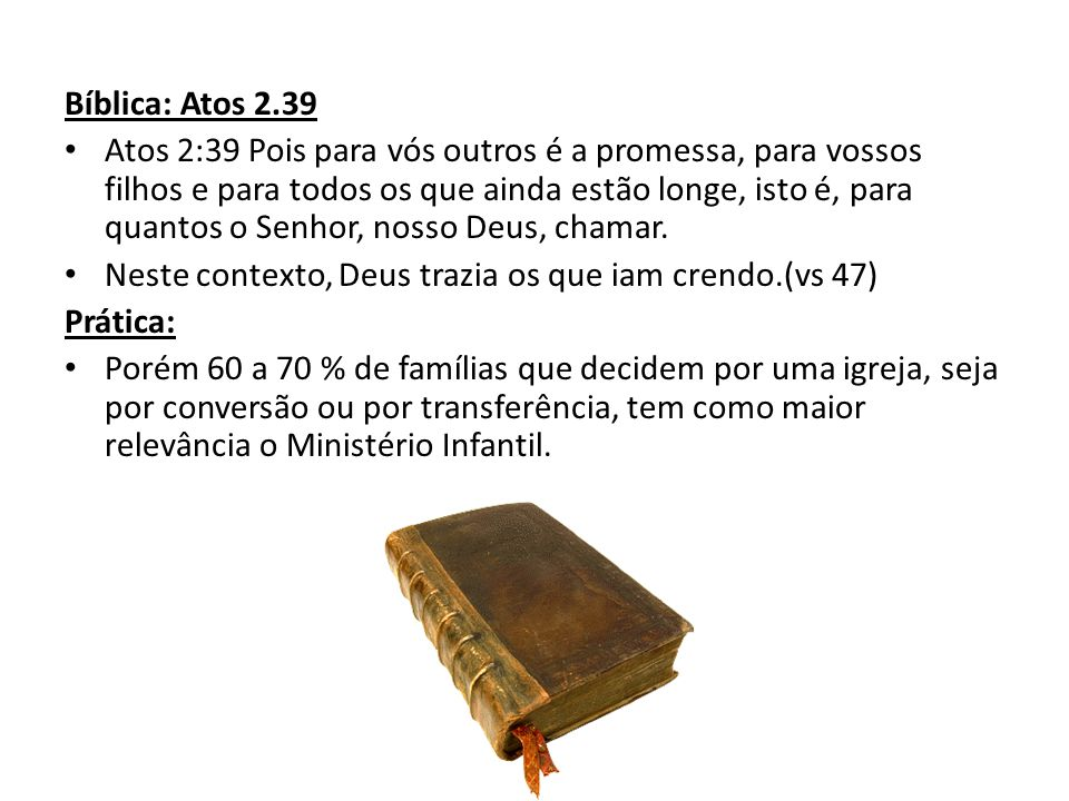 Bíblica: Atos 2.39 Atos 2:39 Pois para vós outros é a promessa, para vossos filhos e para todos os que ainda estão longe, isto é, para quantos o Senho