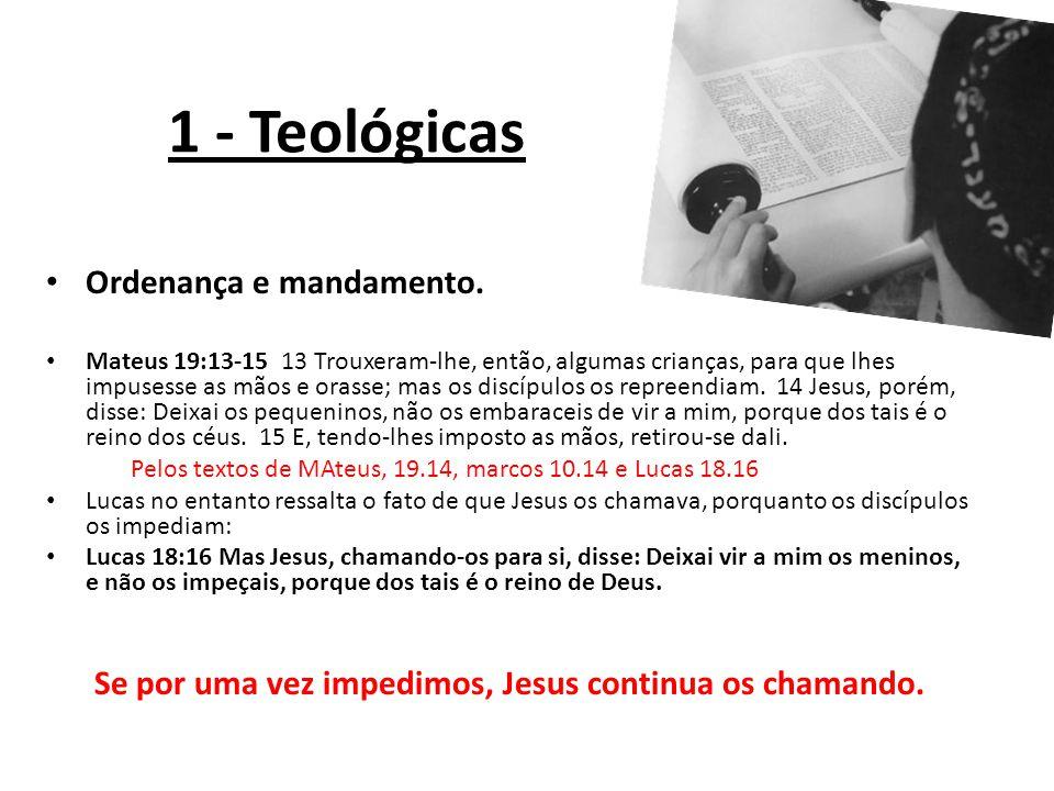 1 - Teológicas Ordenança e mandamento. Mateus 19:13-15 13 Trouxeram-lhe, então, algumas crianças, para que lhes impusesse as mãos e orasse; mas os dis