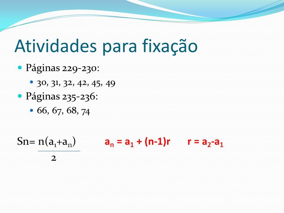 Atividades para fixação Páginas 229-230: 30, 31, 32, 42, 45, 49 Páginas 235-236: 66, 67, 68, 74 Sn= n(a 1 +a n ) a n = a 1 + (n-1)rr = a 2 -a 1 2