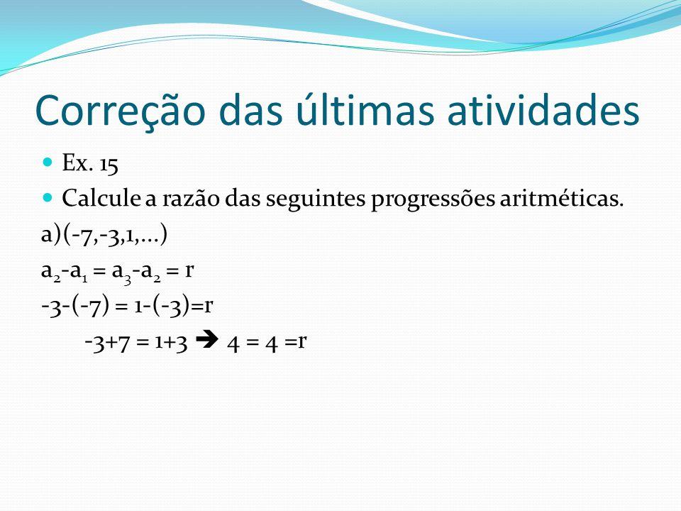 Ex. 15 b) a 2 -a 1 = a 3 -a 2 = r A razão é c) a 2 -a 1 = a 3 -a 2 = r r = 4/3