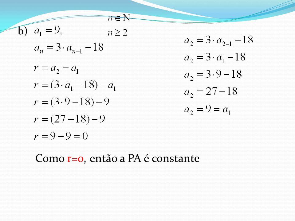 b) Como r=o, então a PA é constante