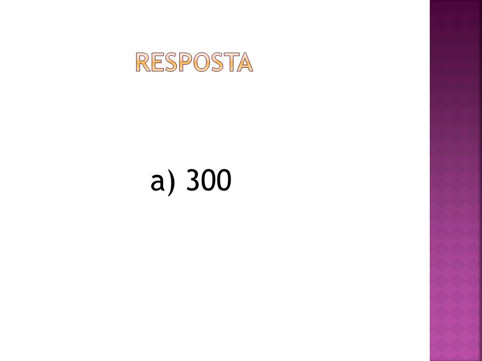a) 300