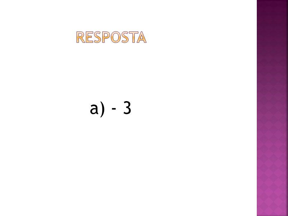 Dada a função real f(x) = O valor de f(-3) + f(5) – f(2) é: a) -1 b) 0 c) 1 d) 2 e) 3