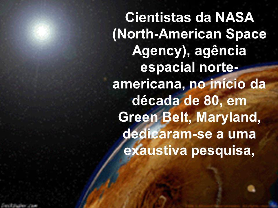 Cientistas da NASA (North-American Space Agency), agência espacial norte- americana, no início da década de 80, em Green Belt, Maryland, dedicaram-se a uma exaustiva pesquisa,