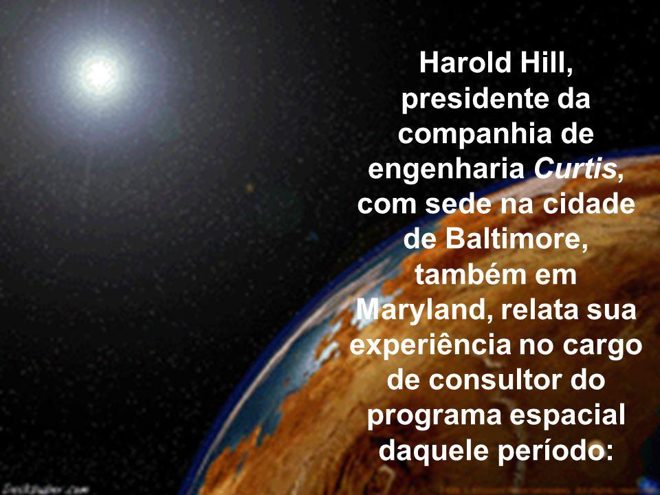 Harold Hill, presidente da companhia de engenharia Curtis, com sede na cidade de Baltimore, também em Maryland, relata sua experiência no cargo de consultor do programa espacial daquele período: