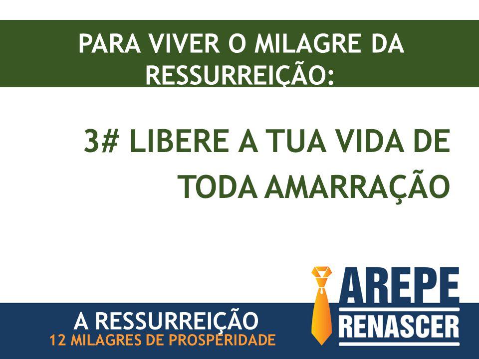 PARA VIVER O MILAGRE DA RESSURREIÇÃO: 3# LIBERE A TUA VIDA DE TODA AMARRAÇÃO 12 MILAGRES DE PROSPERIDADE A RESSURREIÇÃO