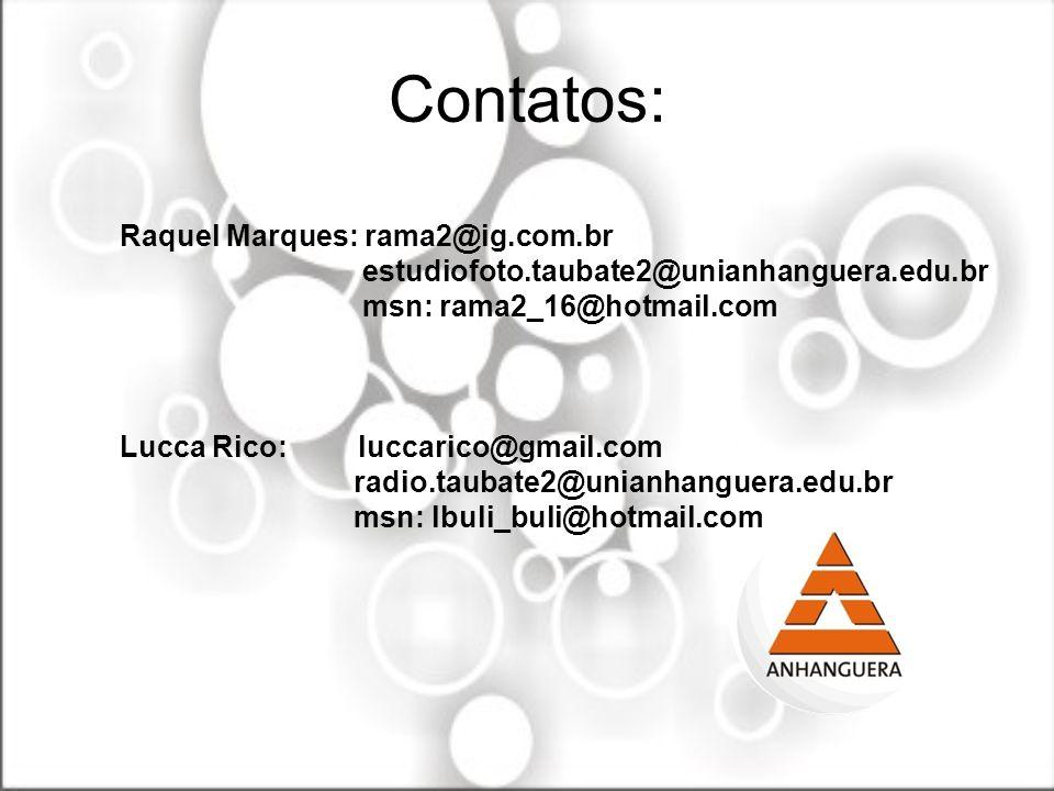 Contatos: Raquel Marques: rama2@ig.com.br estudiofoto.taubate2@unianhanguera.edu.br msn: rama2_16@hotmail.com Lucca Rico: luccarico@gmail.com radio.ta