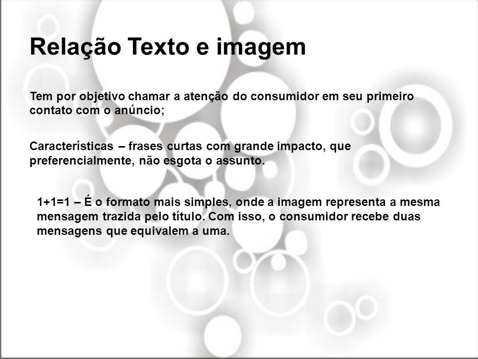Relação Texto e imagem Tem por objetivo chamar a atenção do consumidor em seu primeiro contato com o anúncio; Características – frases curtas com gran