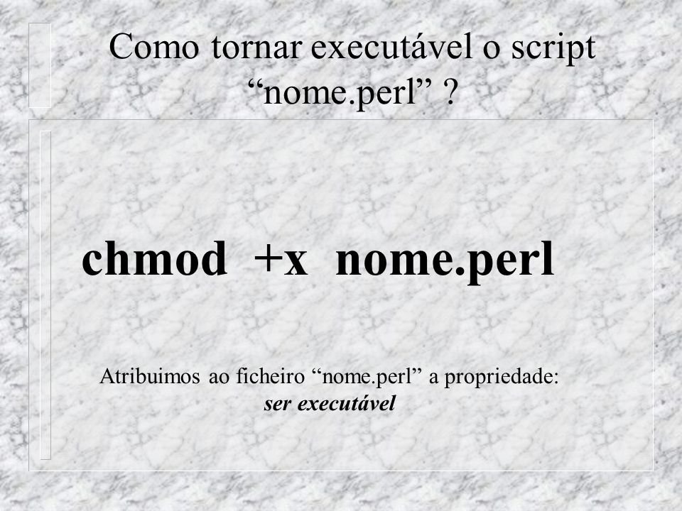 Estrutura do Programa nome.perl print escreve texto (no terminal, num ficheiro...) lê um conjunto de caracteres ou texto, introduzido através do teclado.