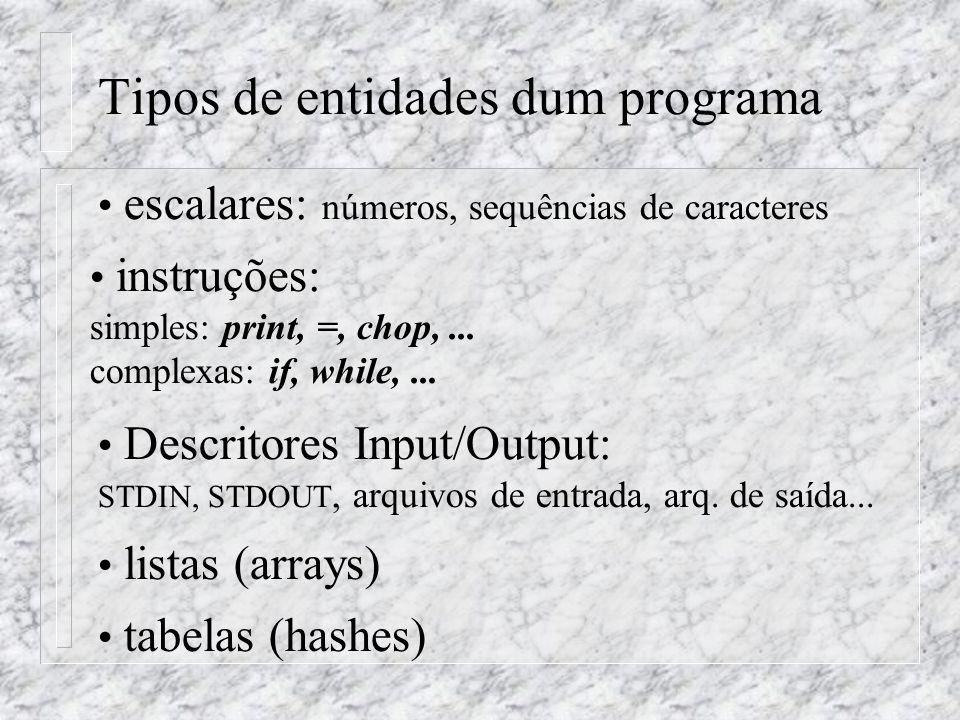 Tipos de entidades dum programa escalares: números, sequências de caracteres instruções: simples: print, =, chop,...