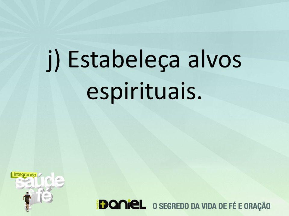 j) Estabeleça alvos espirituais.