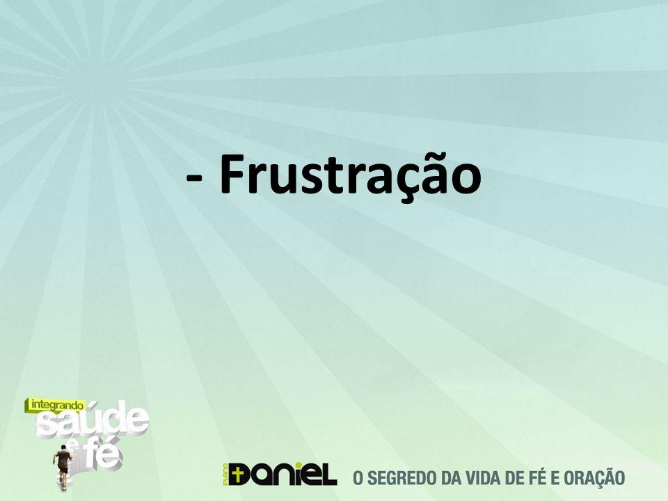 - Frustração