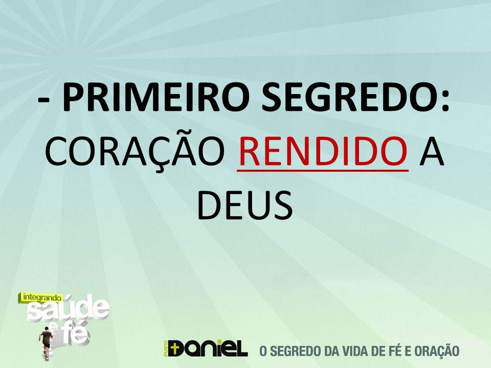 - PRIMEIRO SEGREDO: CORAÇÃO RENDIDO A DEUS
