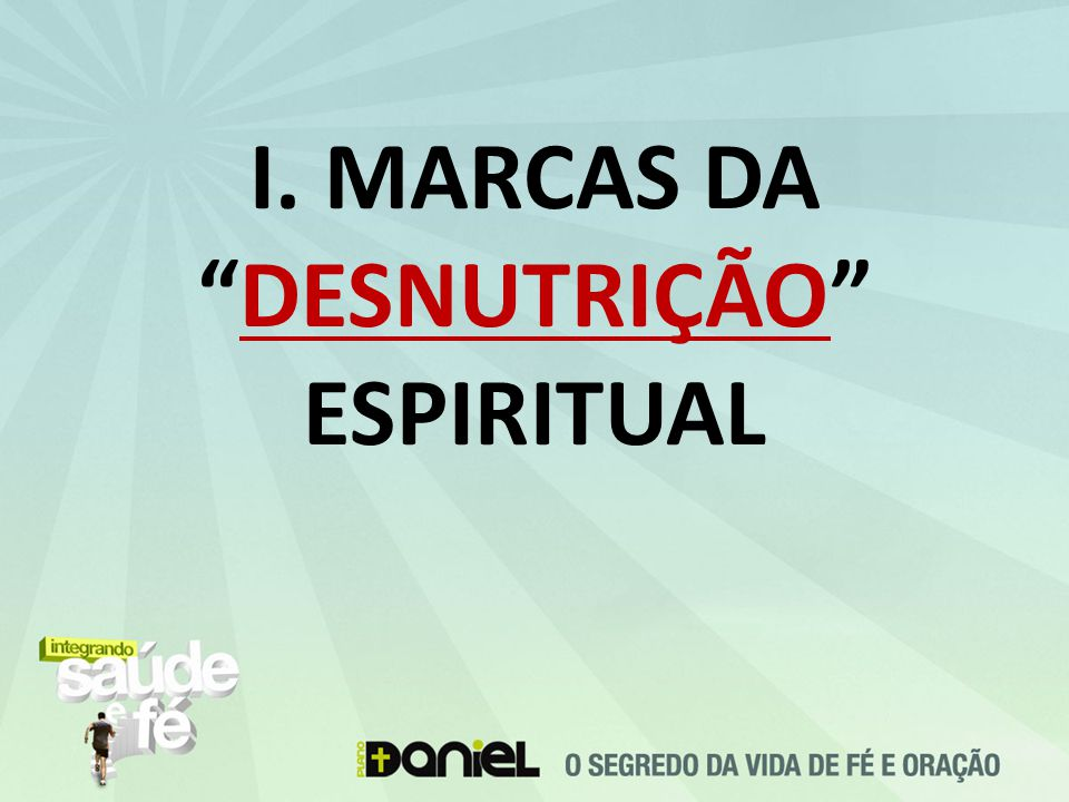 """I. MARCAS DA """"DESNUTRIÇÃO"""" ESPIRITUAL"""