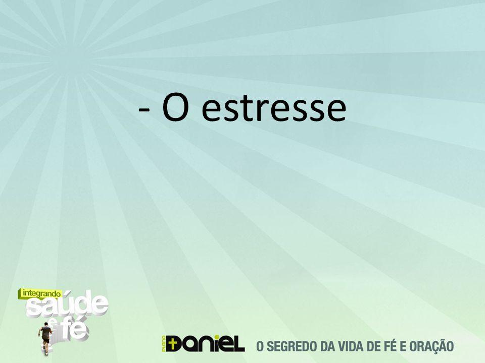 - O estresse
