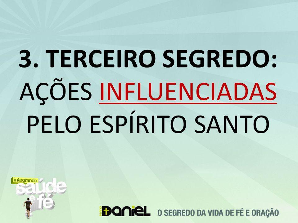 3. TERCEIRO SEGREDO: AÇÕES INFLUENCIADAS PELO ESPÍRITO SANTO
