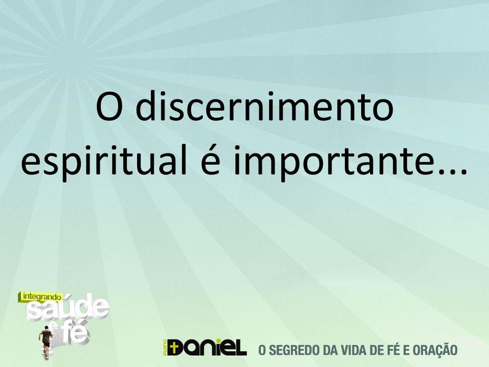 O discernimento espiritual é importante...