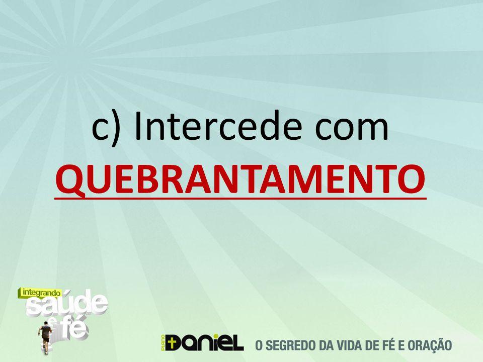 c) Intercede com QUEBRANTAMENTO